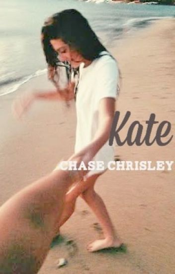 Kate - Chase Chrisley Fanfiction