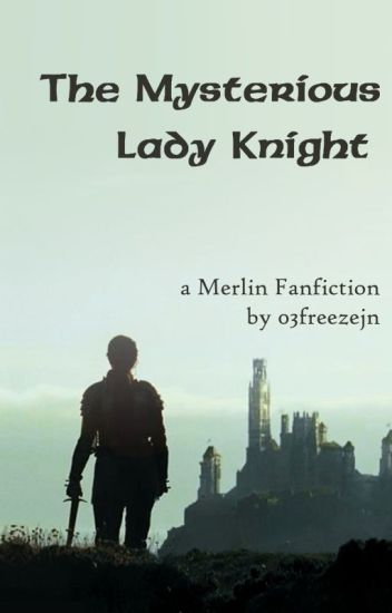 Merlin: The Mysterious Lady Knight (Merlin fanfic)