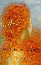 Através do Espelho by CondessaKaa