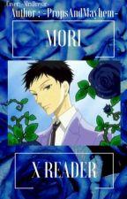 Mori x Reader by -PropsAndMayhem-