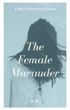 The Female Marauder - A Harry Potter Fan-Fiction by potterhead2566