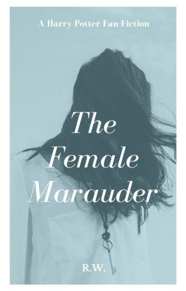 The Female Marauder - A Harry Potter Fan-Fiction