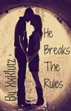 He Breaks The Rules {ON HOLD} by XxKlutz