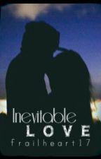 Inevitable Love by frailheart17