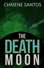 The Death Moon (Wattys Winner Author) by ChaieneS