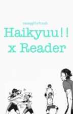 Haikyuu!! x reader by swaggitytrash