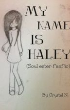 My Name is Haley (soul eater fanfic) by potatoez_82