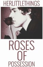 Roses of Possession  (BOOK 1 || EDITING) by HerLittleThings