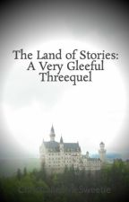 The Land of Stories: A Very Gleeful Threequel by ChrisCalledMeSweetie