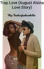 Trap Love |August Alsina Love Story| ( editing )  by xdarkskinprincessx