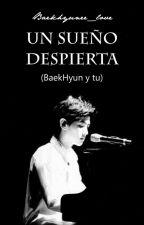 Un sueño despierta (Baekhyun y tu) by Baekhyunee_love