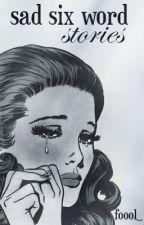 sad six word stories by foool_