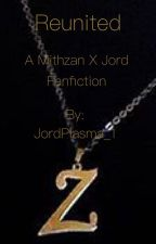 Reunited - a Mithzan X Jord Fanfiction !!!ON HOLD!!! by JordTheTrash