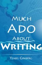 Much Ado About Writing by YzabelGinsberg