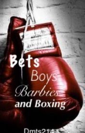 Bets  Boys  Barbies  and Boxing by Dmts214