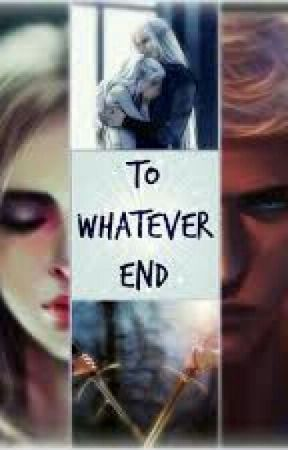 To Whatever End - 7  Betrayal - Wattpad