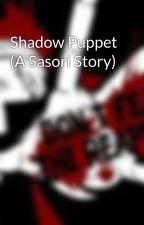 Shadow Puppet (A Sasori Story) by goddamndamndamn