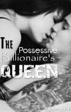 The Possessive Billionaire's Queen by Baemaxx1414