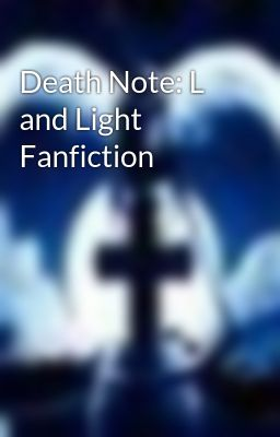 Death Note: L and Light Fanfiction - Wattpad