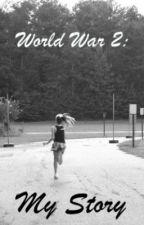 World War 2: My Story by ILIKEPRETZELS