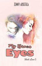 My Brown Eyes (Hurt Love #1) by zennyarieffka