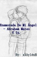 Enamorada de mi Ángel - Abraham Mateo y Tn__ - by Aylen_Ackerman