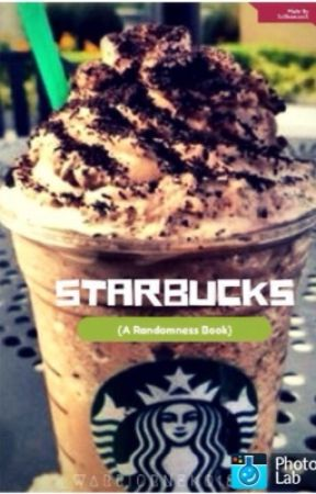 Starbucks (randomness book) by DarkPuppet12