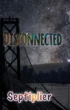 [COMPLETE]Disconnected - Septiplier by Septiphan_trash