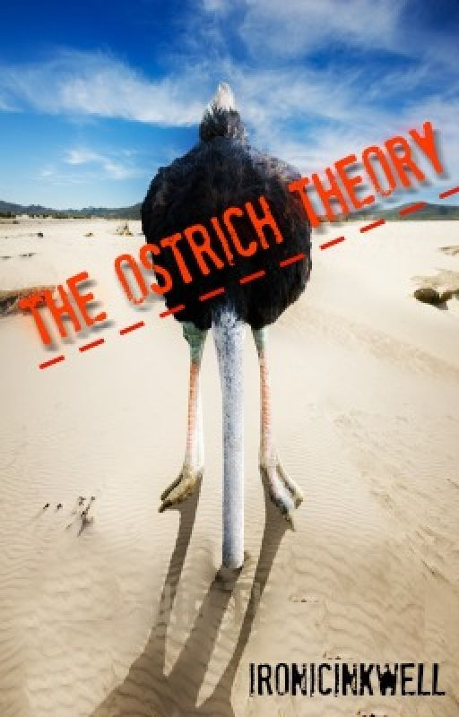 The Ostrich Theory by IronicInkwell