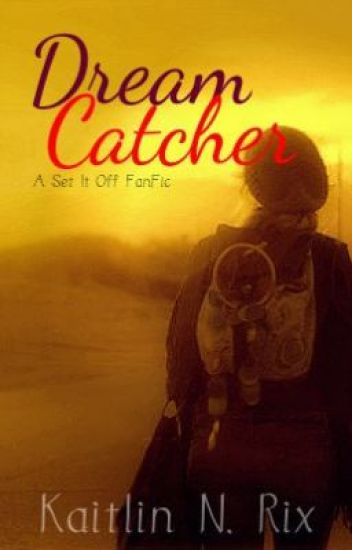 Dream Catcher [A Set It Off FanFic]