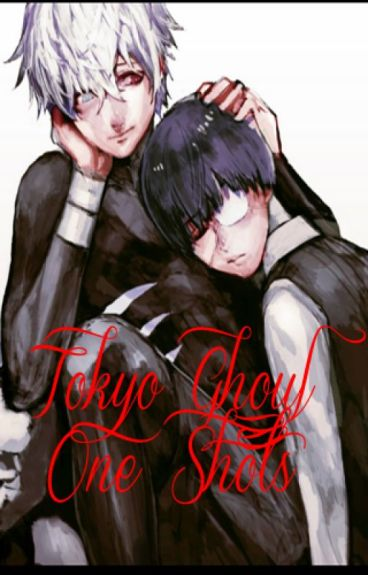 Tokyo Ghoul One Shots! {Taking Requests}