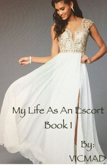 My Life As An Escort (The Beginning) Book 1 ~ (Completed)