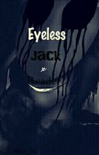 Eyeless Jack X Reader by Noticetheloli