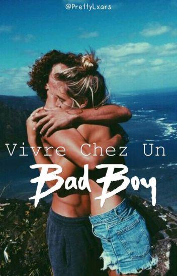 Vivre chez un Bad Boy