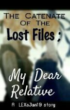 The Catenate Of The Lost Files ; My Dear Relative by LEXaJan19
