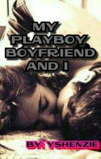 my PLAYBOY BOYFRIEND and I by YznelDapo