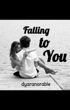 Falling To You by dyaranorable