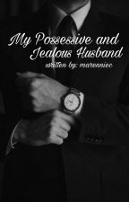 My Possessive and Jealous Husband (On-Going) #Wattys2016 by marenniec