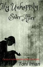 MY UNHAPPILY EVER AFTER by Tonimusiclover1