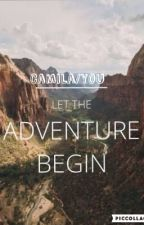 Let the adventure begin (Camila/You)  by YasmineDaynes