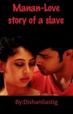 Manan- Love story of a Slave by Dishanilastig