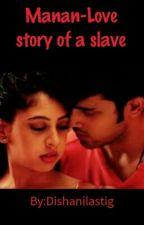Manan- Love story of a Slave by Dishanilastig