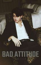 Bad Attitude (Bts Story) by Kim_Lee_D
