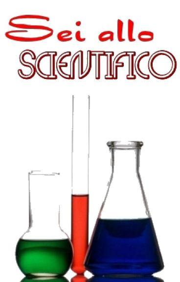Sei allo Scientifico