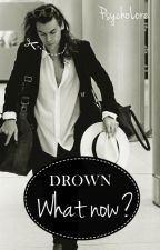 Drown: What now? [Harry Styles, a.u.] by PsychoLore