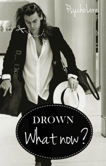 Drown: What now? [Harry Styles, a.u.]
