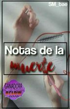 Notas De La Muerte [En Edición] #CLDW GANADORA 2016. NDLM #1 by SM_bae