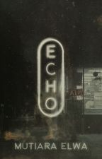 Echo by crookedaydreamer