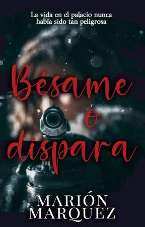 Bésame o Dispara. #Descontrol en la Realeza 3 by marion09