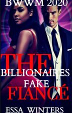 The Billionaires Fake Fiancé by Essa_Winters